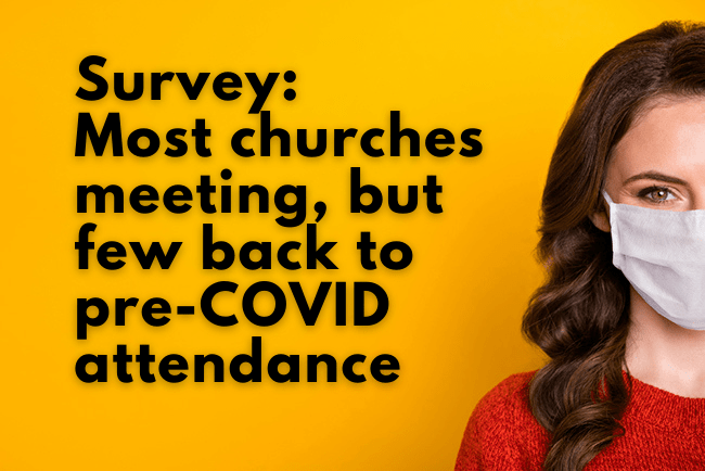 Survey: Most churches meeting, few back to pre-COVID attendance